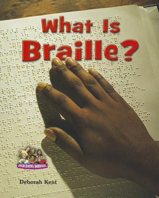 What Is Braille? By Kent, Deborah